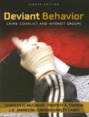 Deviant Behavior By McCaghy, Charles H./ Capron, Timothy A./ Jamieson, J. D./ Carey, Sandra Harley