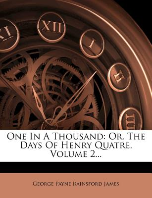 Nabu Press One in a Thousand: Or, the Days of Henry Quatre, Volume 2... by George Payne Rainsford James [Paperback] at Sears.com